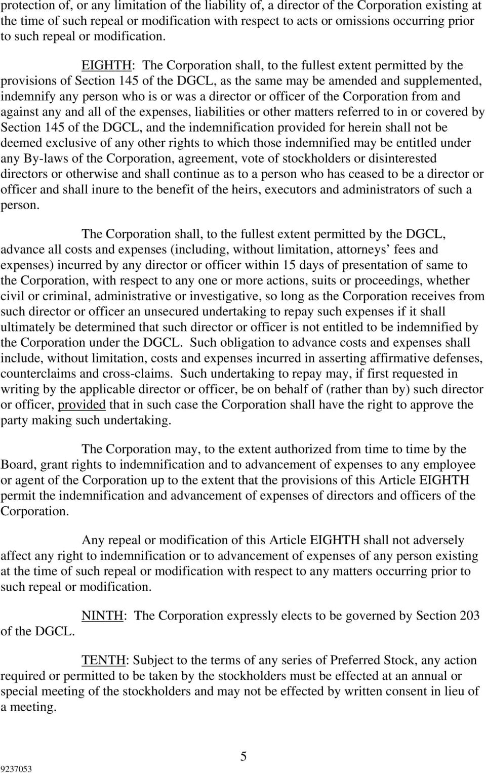 EIGHTH: The Corporation shall, to the fullest extent permitted by the provisions of Section 145 of the DGCL, as the same may be amended and supplemented, indemnify any person who is or was a director