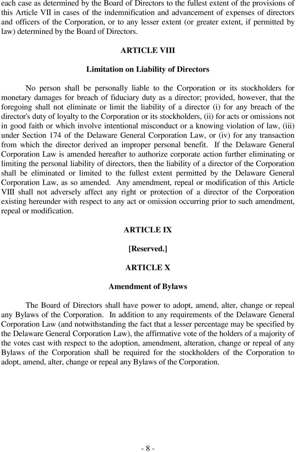 ARTICLE VIII Limitation on Liability of Directors No person shall be personally liable to the Corporation or its stockholders for monetary damages for breach of fiduciary duty as a director;