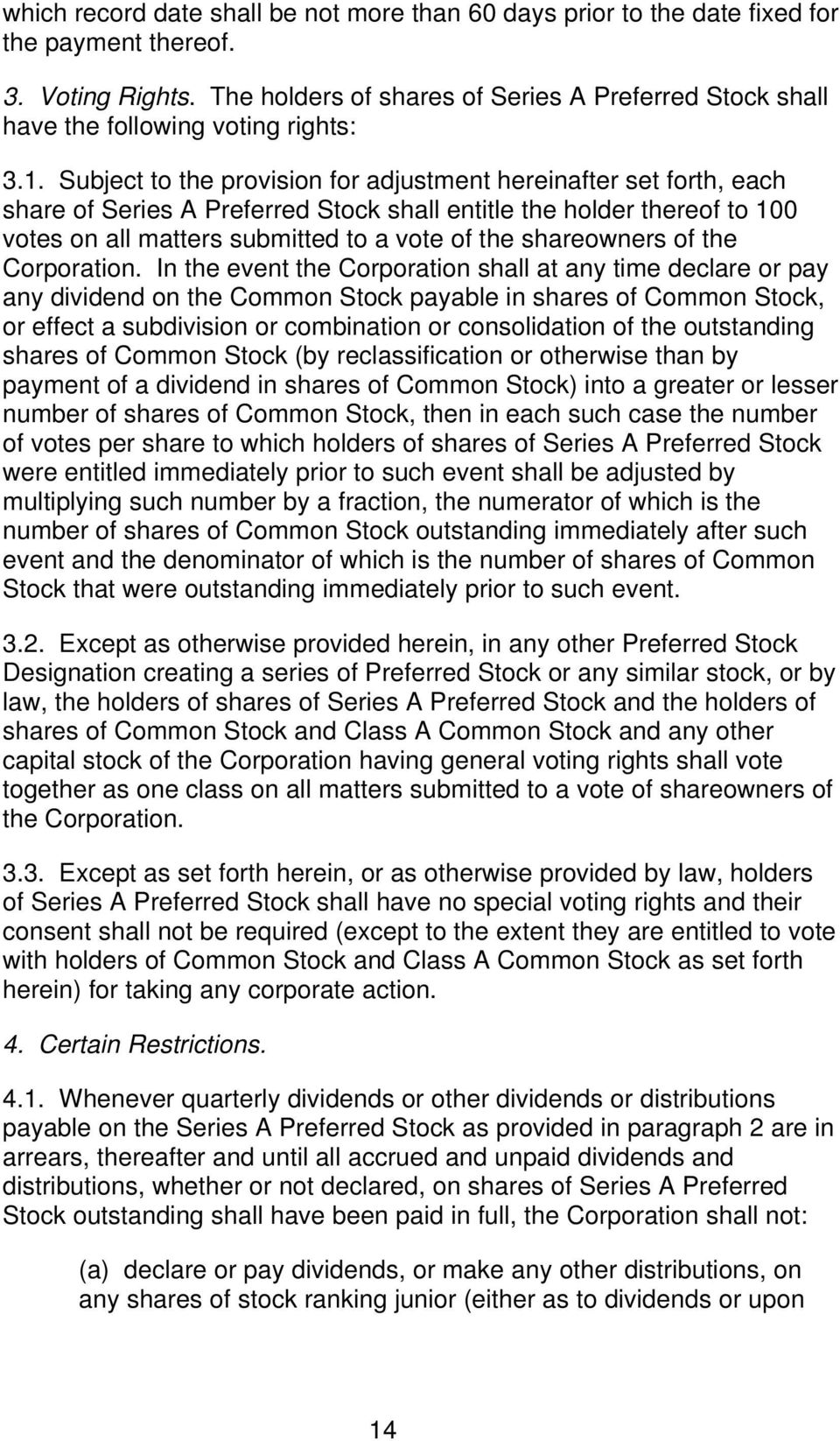 Subject to the provision for adjustment hereinafter set forth, each share of Series A Preferred Stock shall entitle the holder thereof to 100 votes on all matters submitted to a vote of the