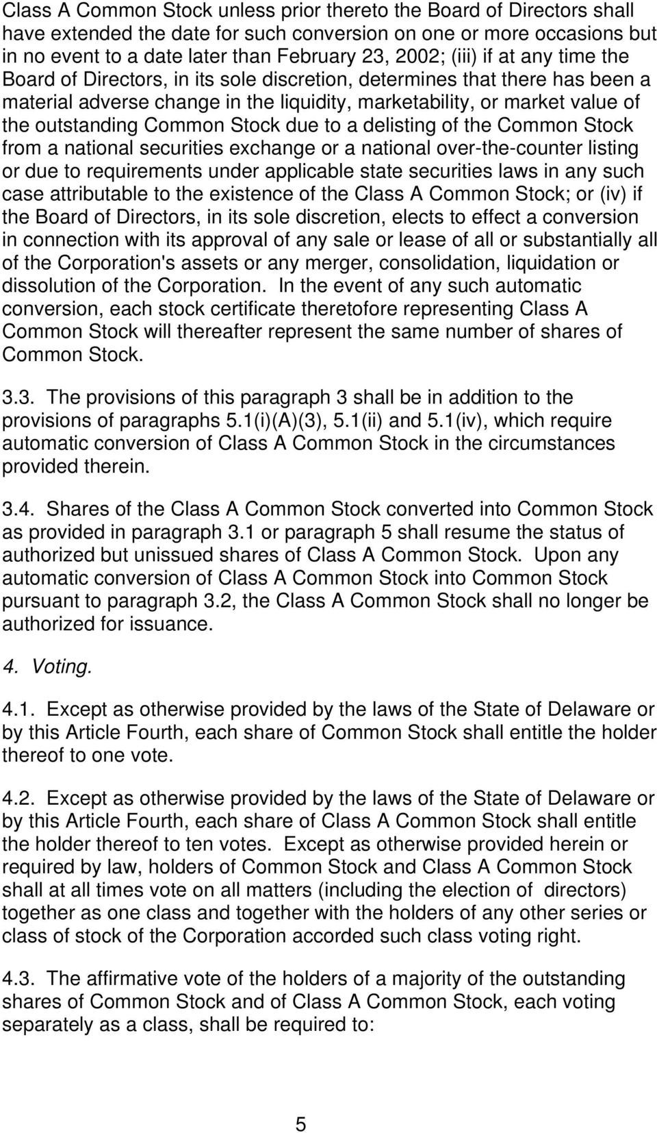 Common Stock due to a delisting of the Common Stock from a national securities exchange or a national over-the-counter listing or due to requirements under applicable state securities laws in any