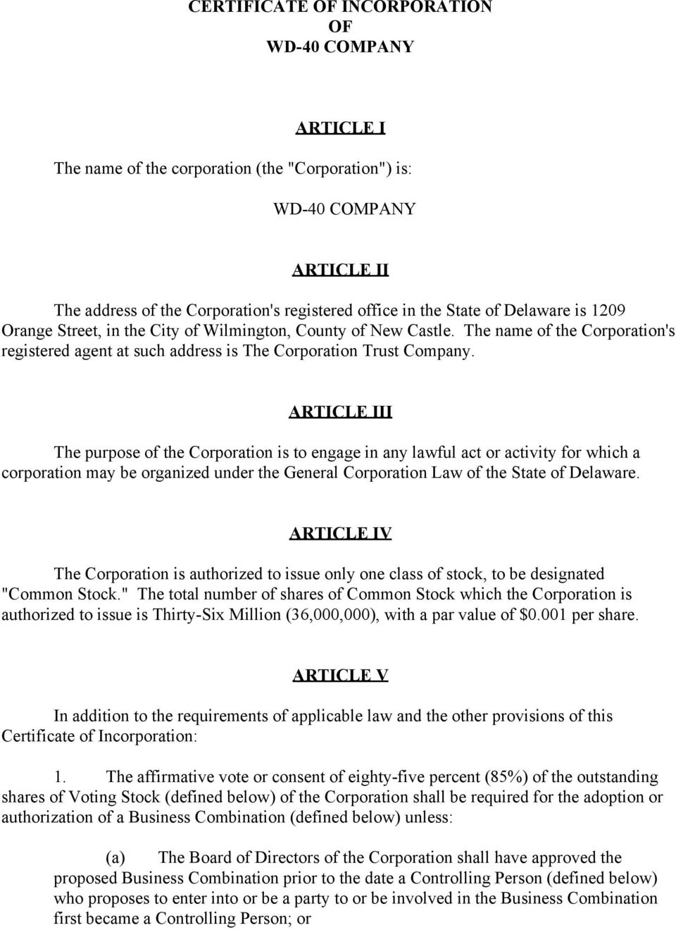 ARTICLE III The purpose of the Corporation is to engage in any lawful act or activity for which a corporation may be organized under the General Corporation Law of the State of Delaware.