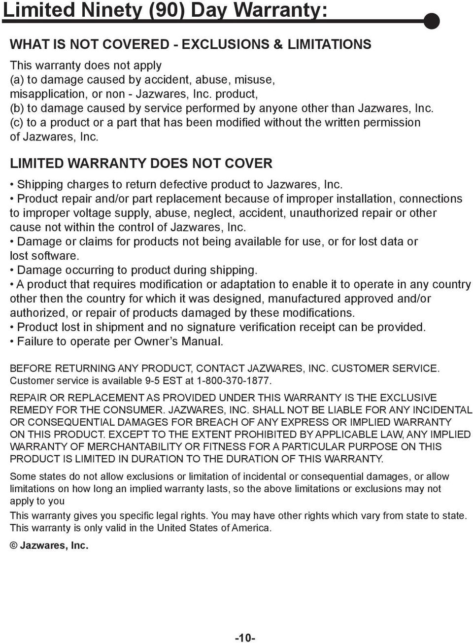 LIMITED WARRANTY DOES NOT COVER Shipping charges to return defective product to Jazwares, Inc.