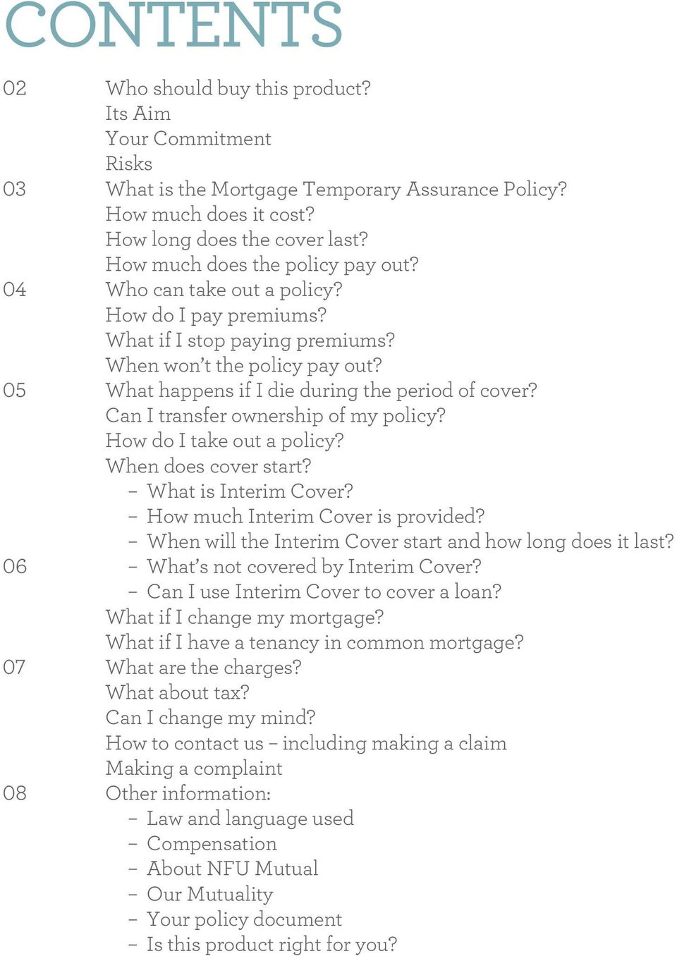 05 What happens if I die during the period of cover? Can I transfer ownership of my policy? How do I take out a policy? When does cover start? What is Interim Cover?