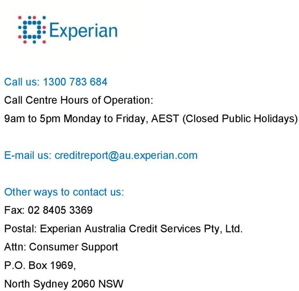 com Other ways to contact us: Fax: 02 8405 3369 Postal: Experian Australia