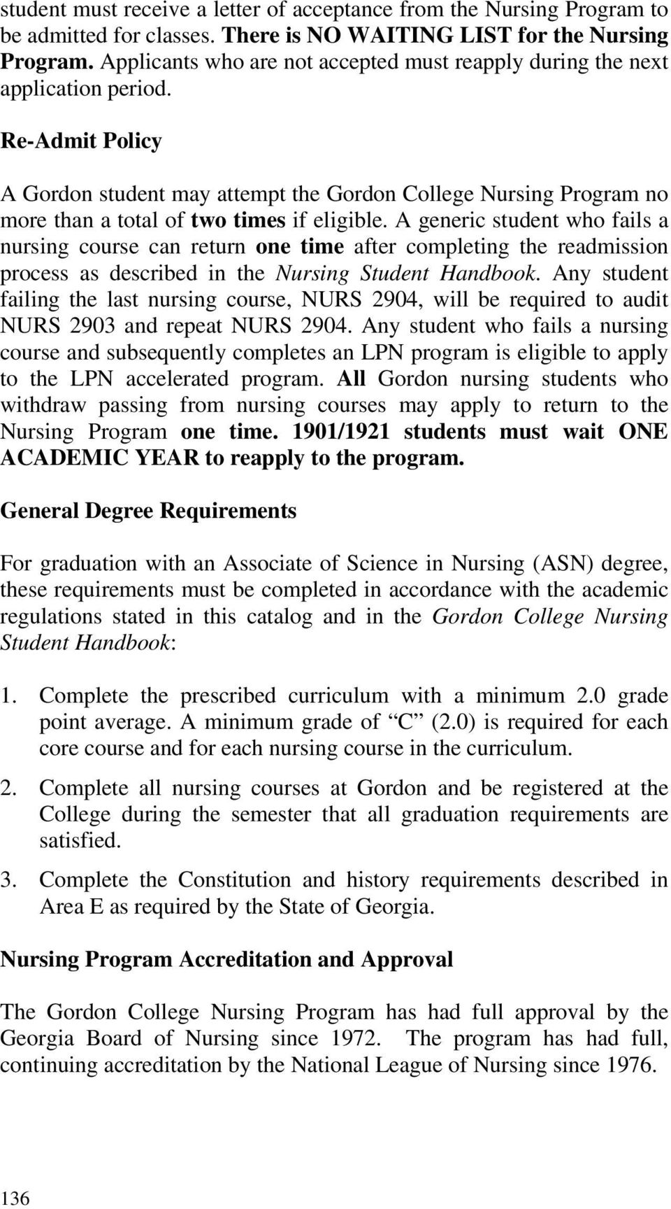 Re-Admit Policy A Gordon student may attempt the Gordon College Nursing Program no more than a total of two times if eligible.