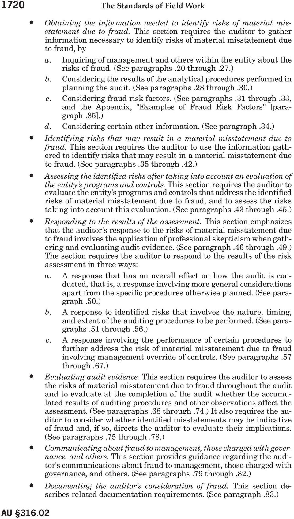 Inquiring of management and others within the entity about the risks of fraud. (See paragraphs.20 through.27.) b. Considering the results of the analytical procedures performed in planning the audit.