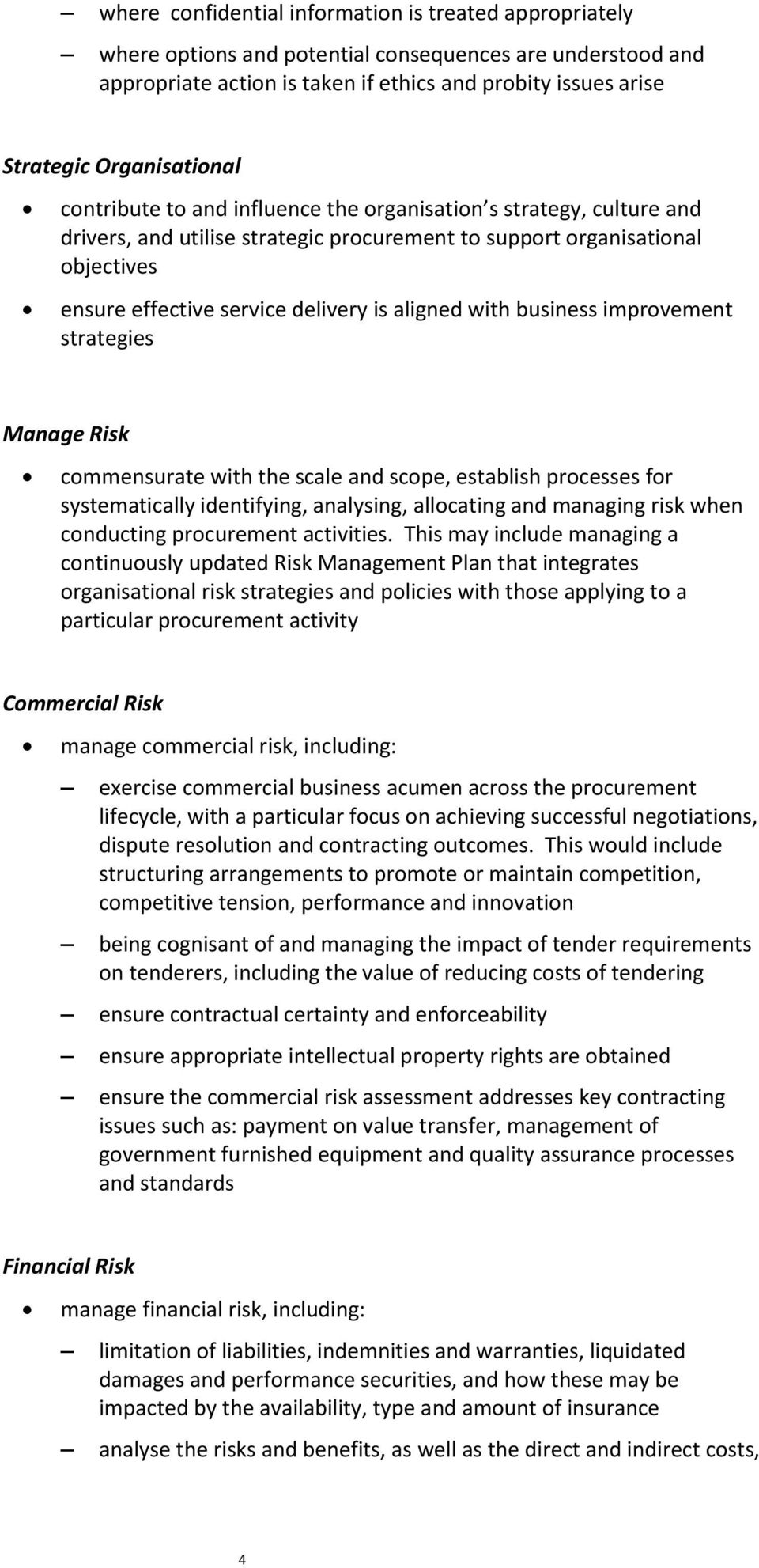 is aligned with business improvement strategies Manage Risk commensurate with the scale and scope, establish processes for systematically identifying, analysing, allocating and managing risk when