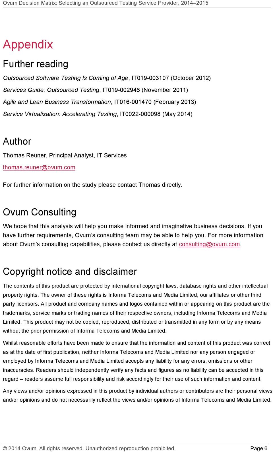 com For further information on the study please contact Thomas directly. Ovum Consulting We hope that this analysis will help you make informed and imaginative business decisions.
