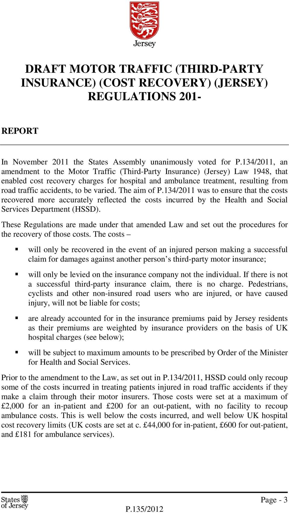to be varied. The aim of P.134/2011 was to ensure that the costs recovered more accurately reflected the costs incurred by the Health and Social Services Department (HSSD).
