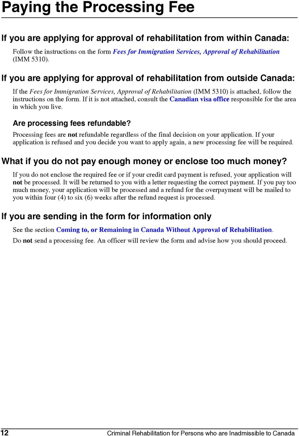 If you are applying for approval of rehabilitation from outside Canada: If the Fees for Immigration Services, Approval of Rehabilitation (IMM 5310) is attached, follow the instructions on the form.