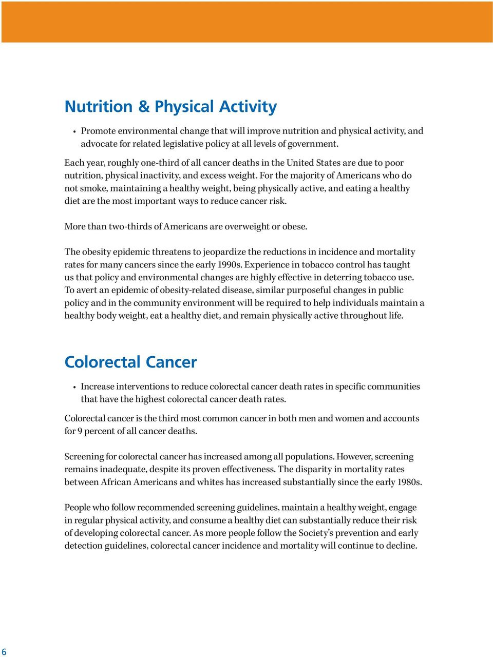 For the majority of Americans who do not smoke, maintaining a healthy weight, being physically active, and eating a healthy diet are the most important ways to reduce cancer risk.