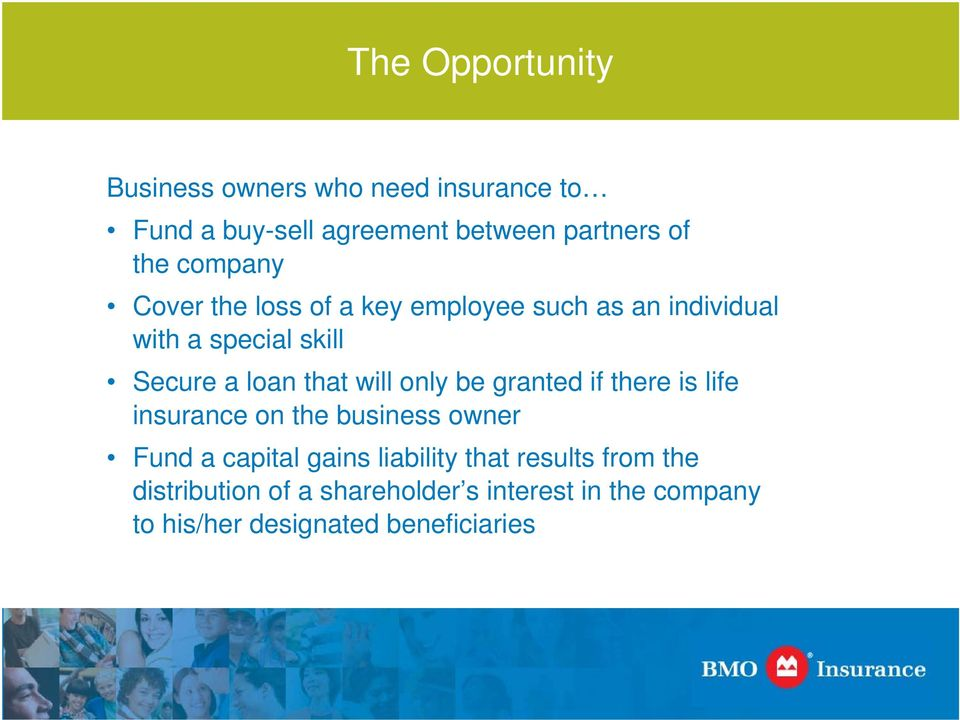 will only be granted if there is life insurance on the business owner Fund a capital gains liability that