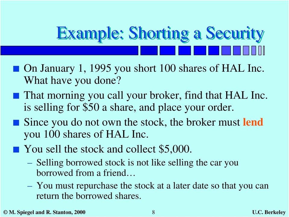 Since you do not own the stock, the broker must lend you 100 shares of HAL Inc. You sell the stock and collect $5,000.