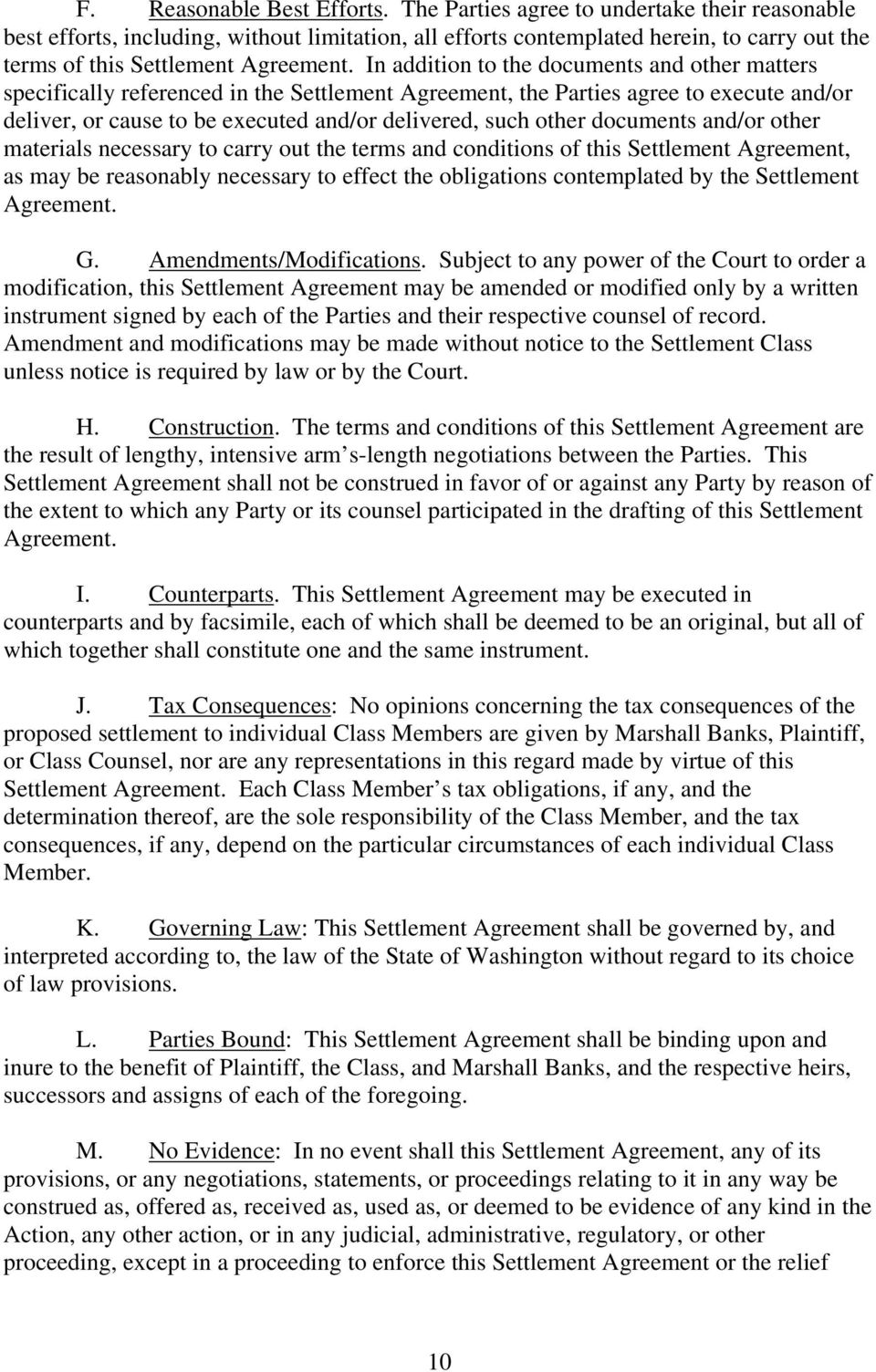 In addition to the documents and other matters specifically referenced in the Settlement Agreement, the Parties agree to execute and/or deliver, or cause to be executed and/or delivered, such other