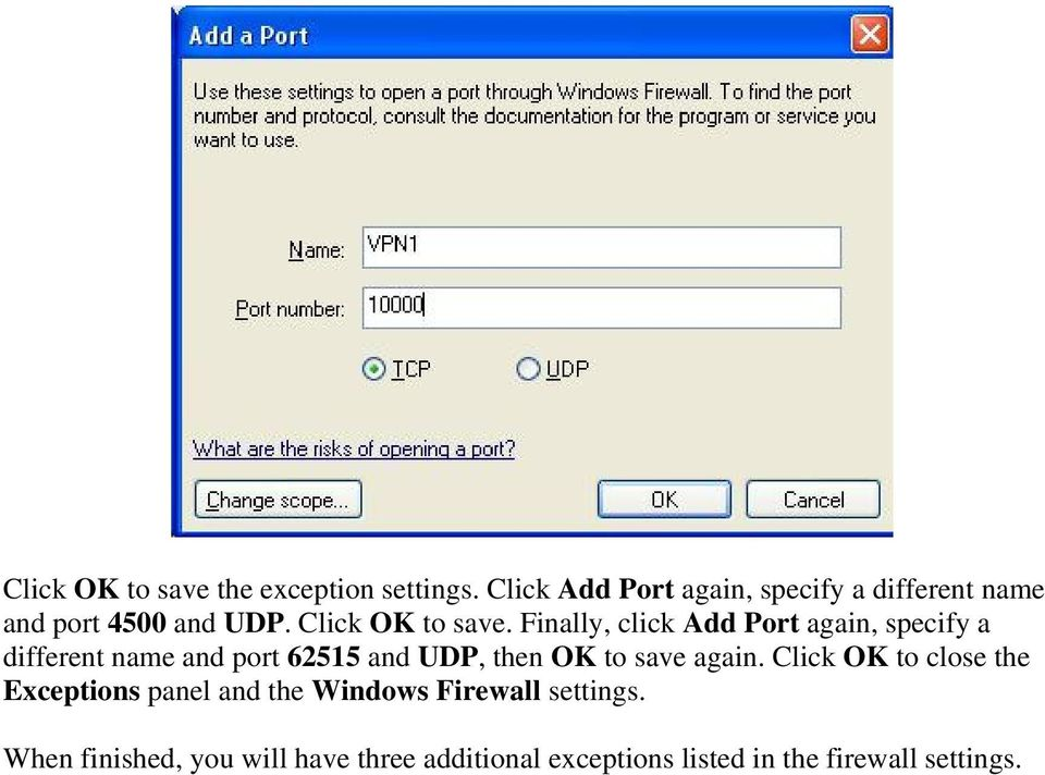 Finally, click Add Port again, specify a different name and port 62515 and UDP, then OK to save