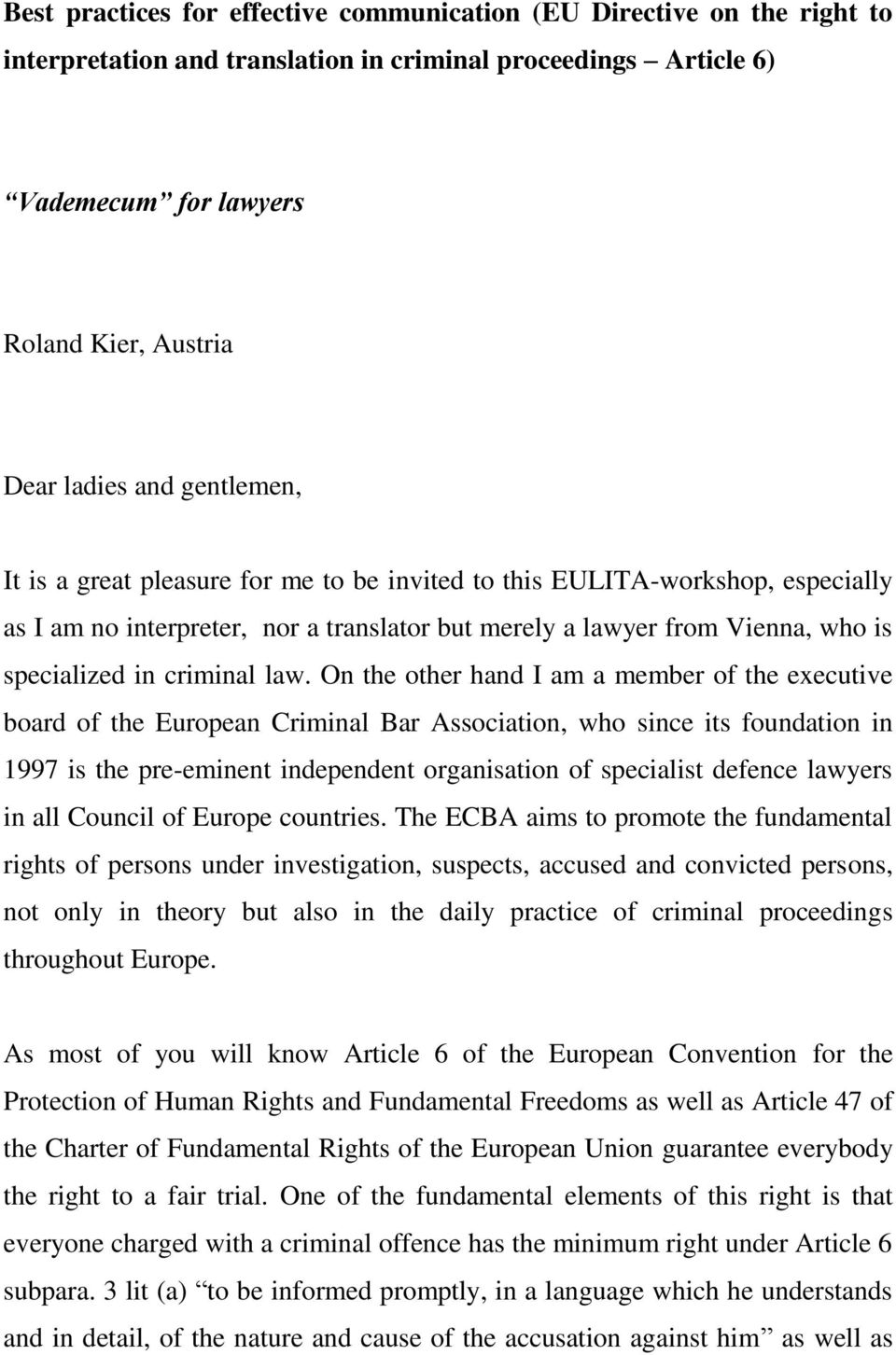 On the other hand I am a member of the executive board of the European Criminal Bar Association, who since its foundation in 1997 is the pre-eminent independent organisation of specialist defence