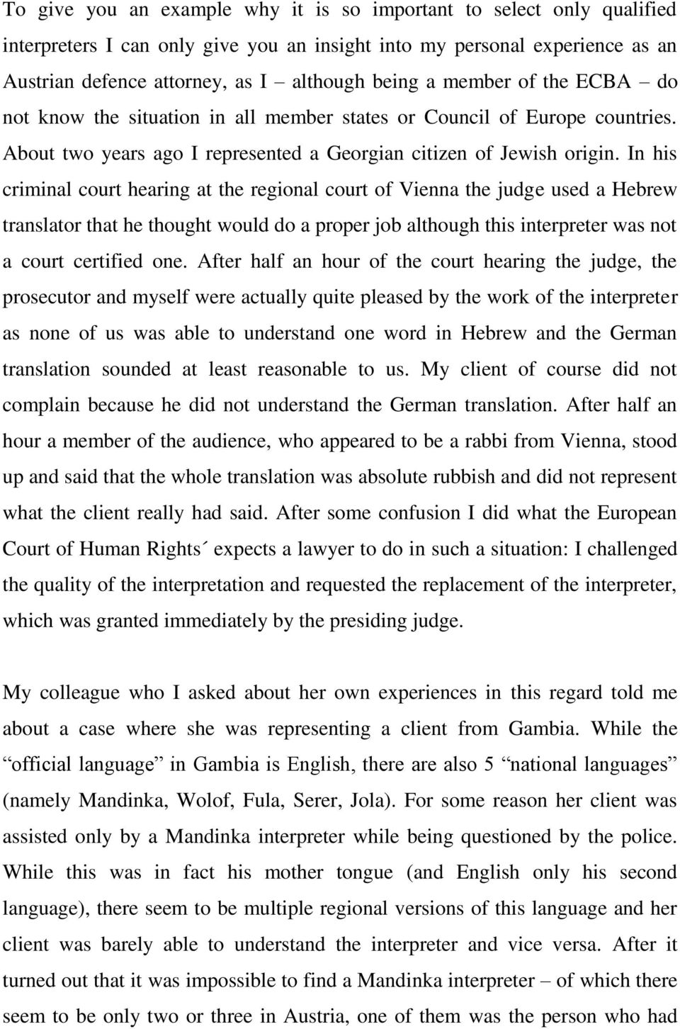 In his criminal court hearing at the regional court of Vienna the judge used a Hebrew translator that he thought would do a proper job although this interpreter was not a court certified one.