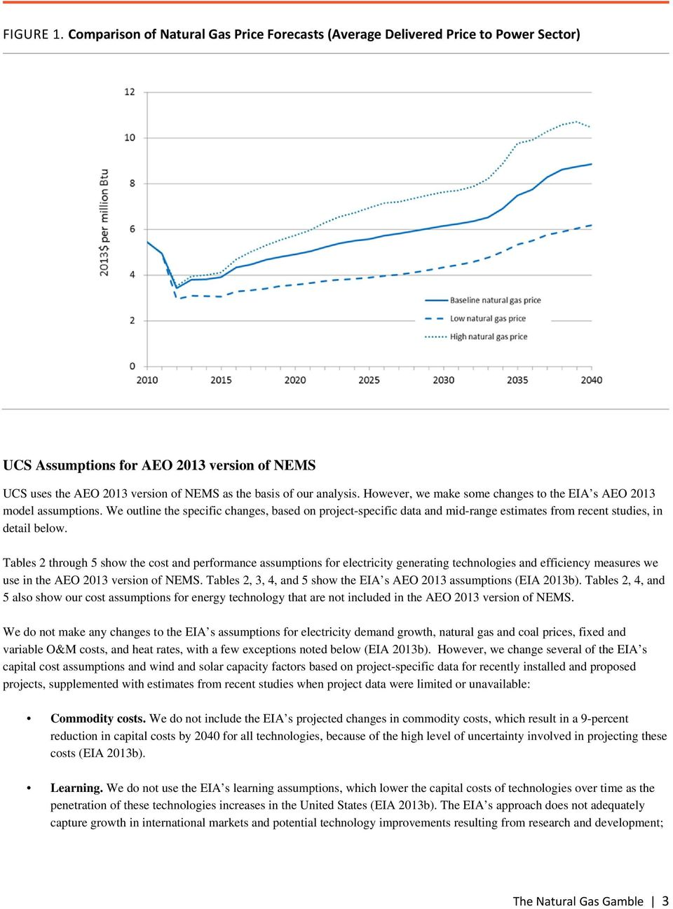 However, we make some changes to the EIA s AEO 2013 model assumptions. We outline the specific changes, based on project-specific data and mid-range estimates from recent studies, in detail below.