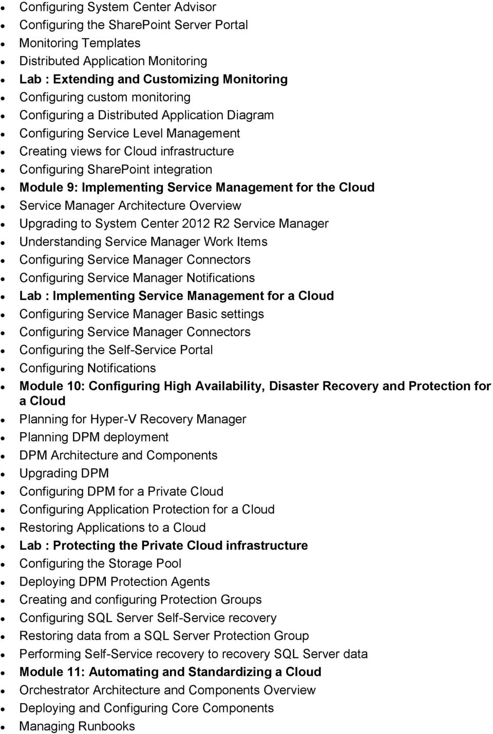 Management for the Cloud Service Manager Architecture Overview Upgrading to System Center 2012 R2 Service Manager Understanding Service Manager Work Items Configuring Service Manager Connectors
