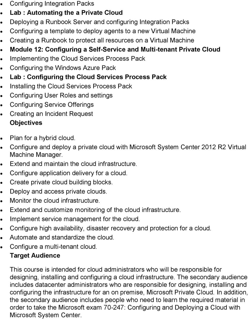 Windows Azure Pack Lab : Configuring the Cloud Services Process Pack Installing the Cloud Services Process Pack Configuring User Roles and settings Configuring Service Offerings Creating an Incident