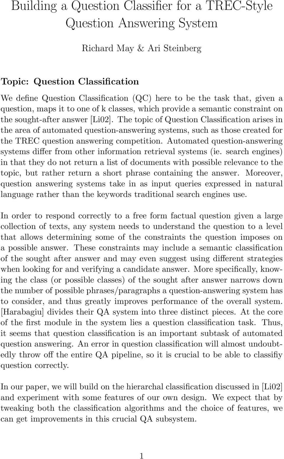 The topic of Question Classification arises in the area of automated question-answering systems, such as those created for the TREC question answering competition.