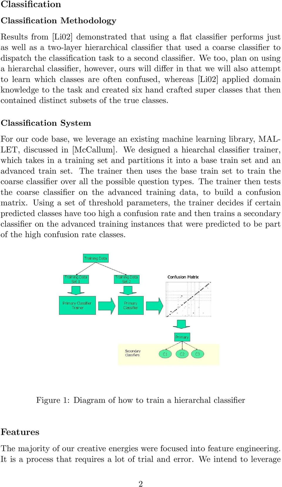 We too, plan on using a hierarchal classifier, however, ours will differ in that we will also attempt to learn which classes are often confused, whereas [Li02] applied domain knowledge to the task