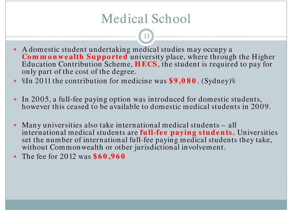 (Sydney) In 2005, a full-fee paying option was introduced for domestic students, however this ceased to be available to domestic medical students in 2009.