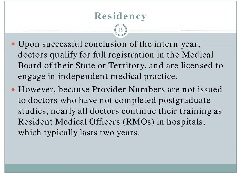 However, because Provider Numbers are not issued to doctors who have not completed postgraduate studies,