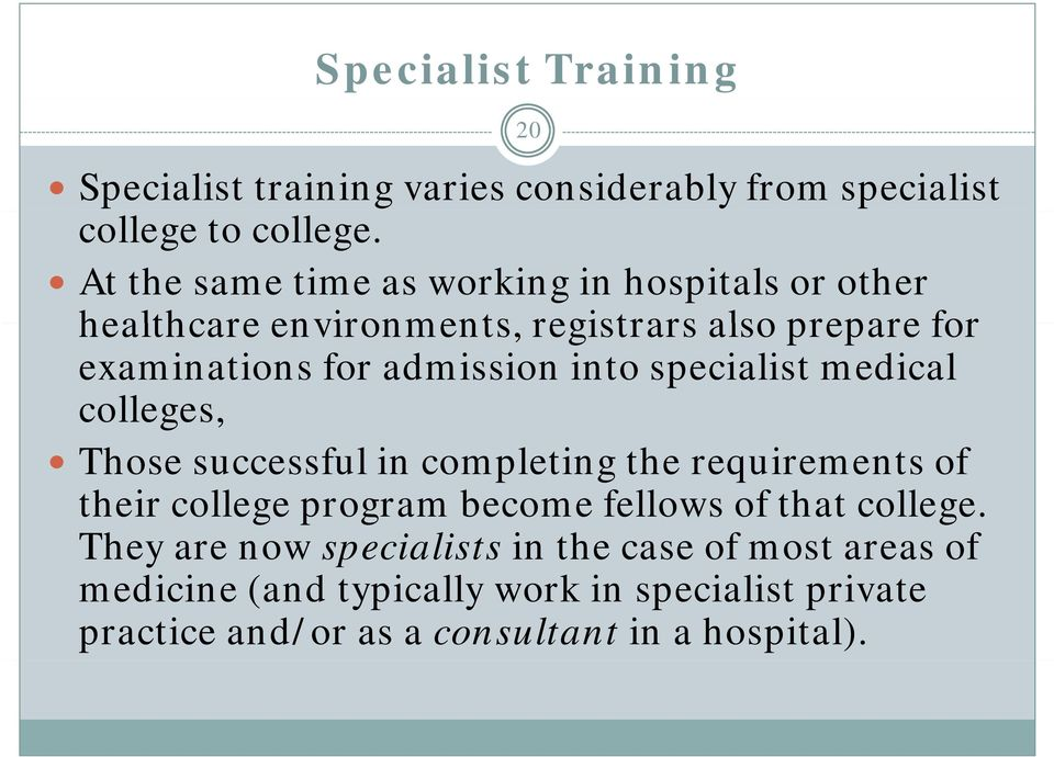 into specialist medical colleges, Those successful in completing the requirements of their college program become fellows of that
