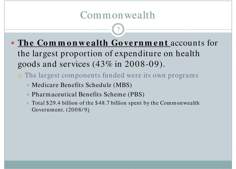 The largest components funded dwere its own programs Medicare Benefits Schedule (MBS)