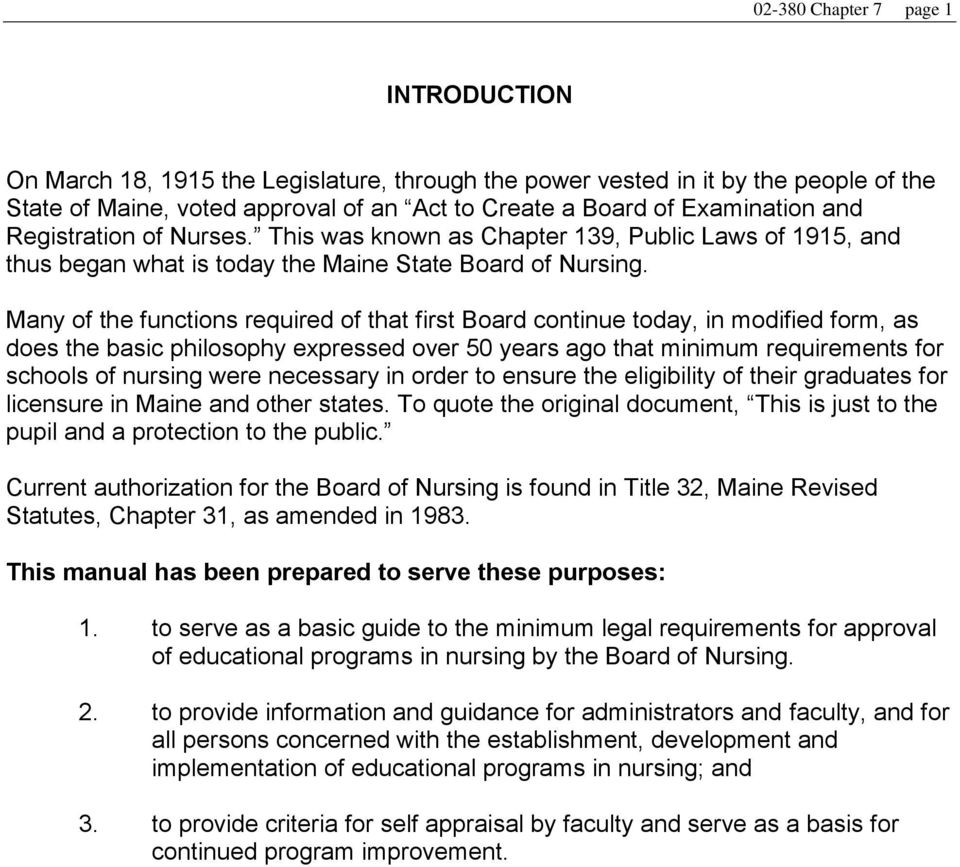 Many of the functions required of that first Board continue today, in modified form, as does the basic philosophy expressed over 50 years ago that minimum requirements for schools of nursing were