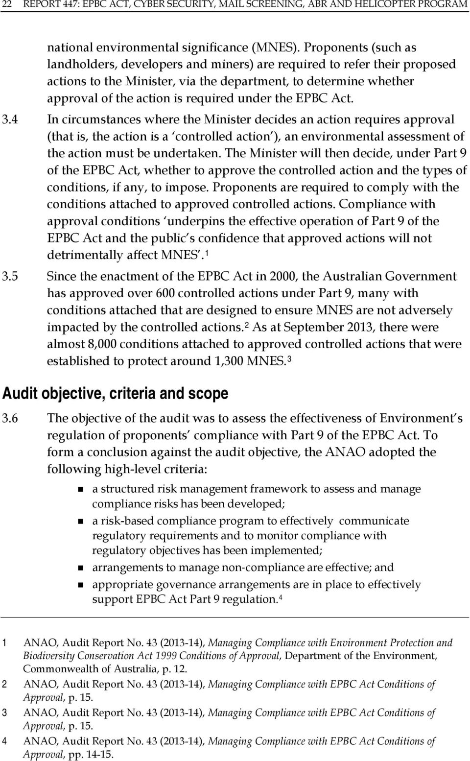the EPBC Act. 3.4 In circumstances where the Minister decides an action requires approval (that is, the action is a controlled action ), an environmental assessment of the action must be undertaken.