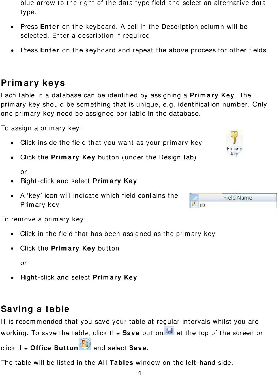 The primary key should be something that is unique, e.g. identification number. Only one primary key need be assigned per table in the database.