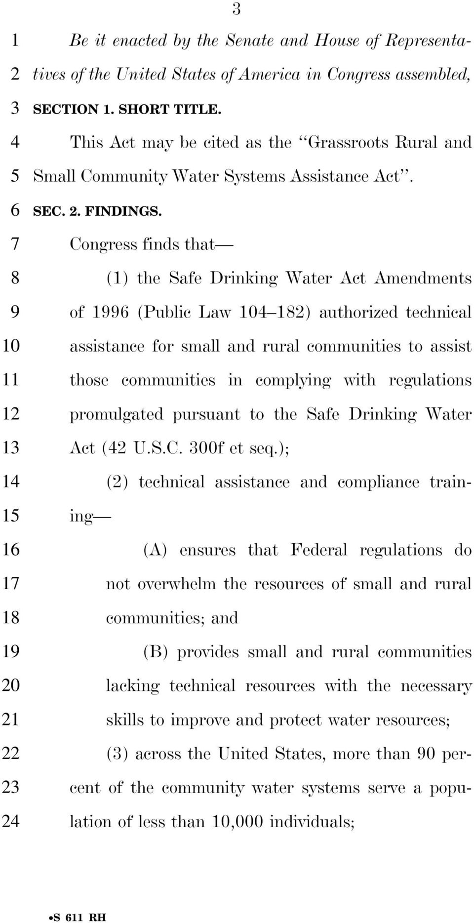 Congress finds that (1) the Safe Drinking Water Act Amendments of 1996 (Public Law 104 182) authorized technical assistance for small and rural communities to assist those communities in complying
