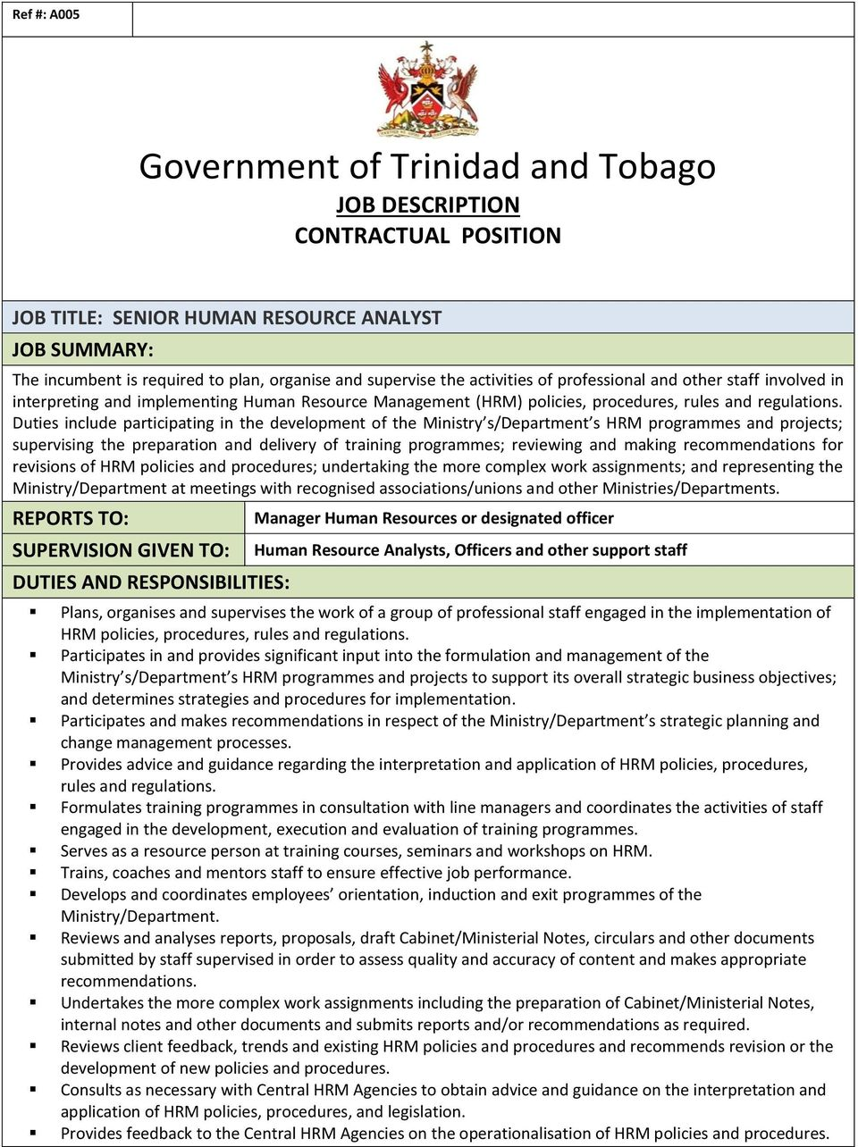 Duties include participating in the development of the Ministry s/department s HRM programmes and projects; supervising the preparation and delivery of training programmes; reviewing and making