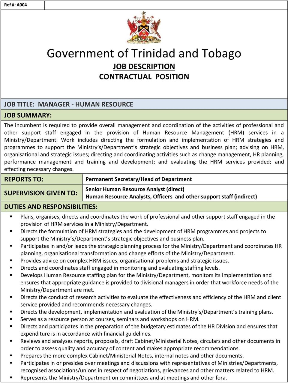 Work includes directing the formulation and implementation of HRM strategies and programmes to support the Ministry s/department s strategic objectives and business plan; advising on HRM,