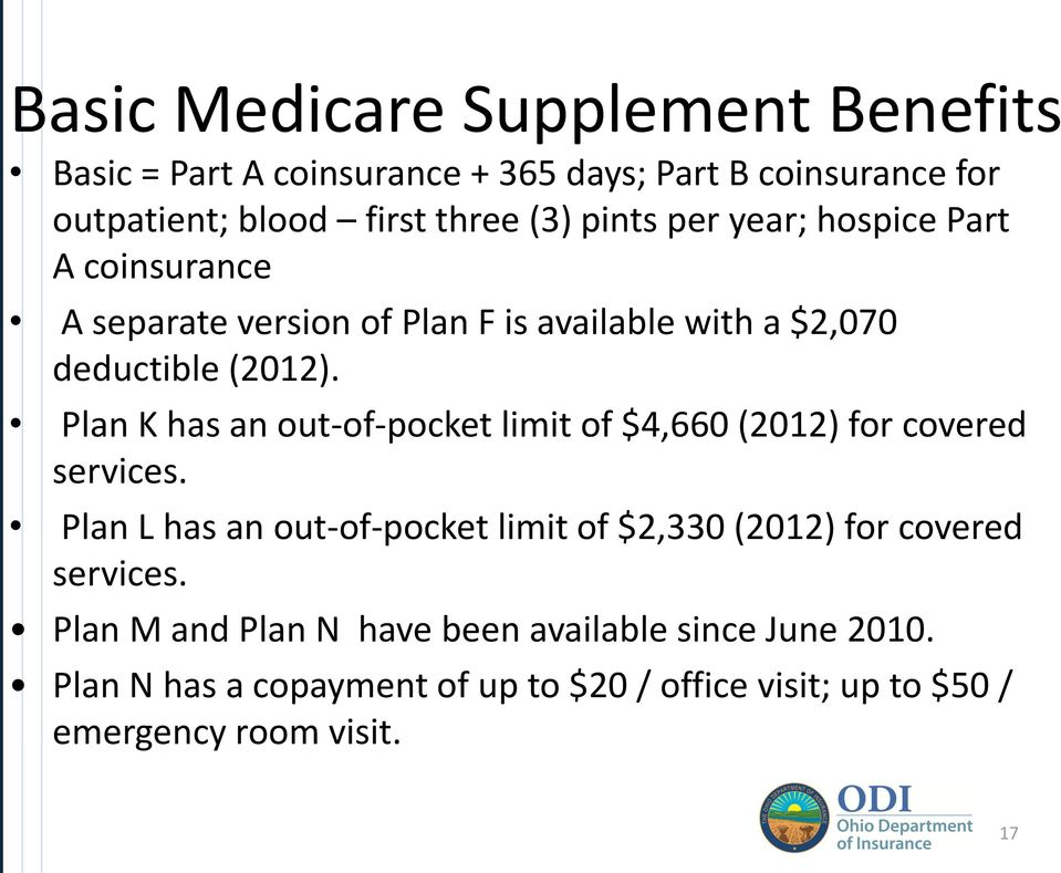 Plan K has an out-of-pocket limit of $4,660 (2012) for covered services.