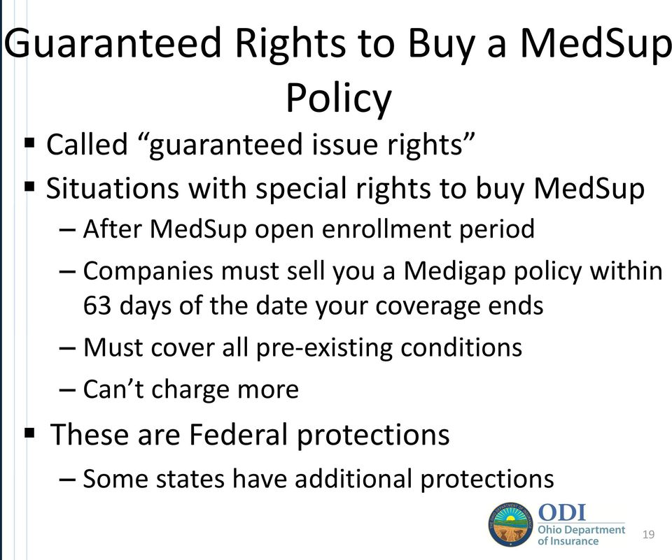 Medigap policy within 63 days of the date your coverage ends Must cover all pre-existing
