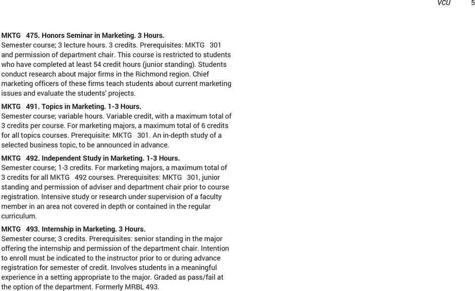 Chief marketing officers of these firms teach students about current marketing issues and evaluate the students' projects. MKTG 49. Topics in Marketing. - Hours. Semester course; variable hours.
