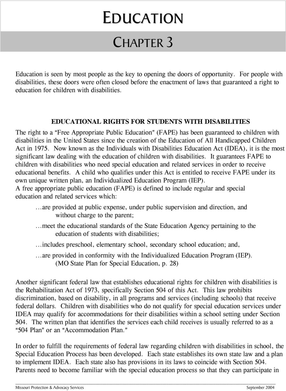 EDUCATIONAL RIGHTS FOR STUDENTS WITH DISABILITIES The right to a AFree Appropriate Public Education@ (FAPE) has been guaranteed to children with disabilities in the United States since the creation
