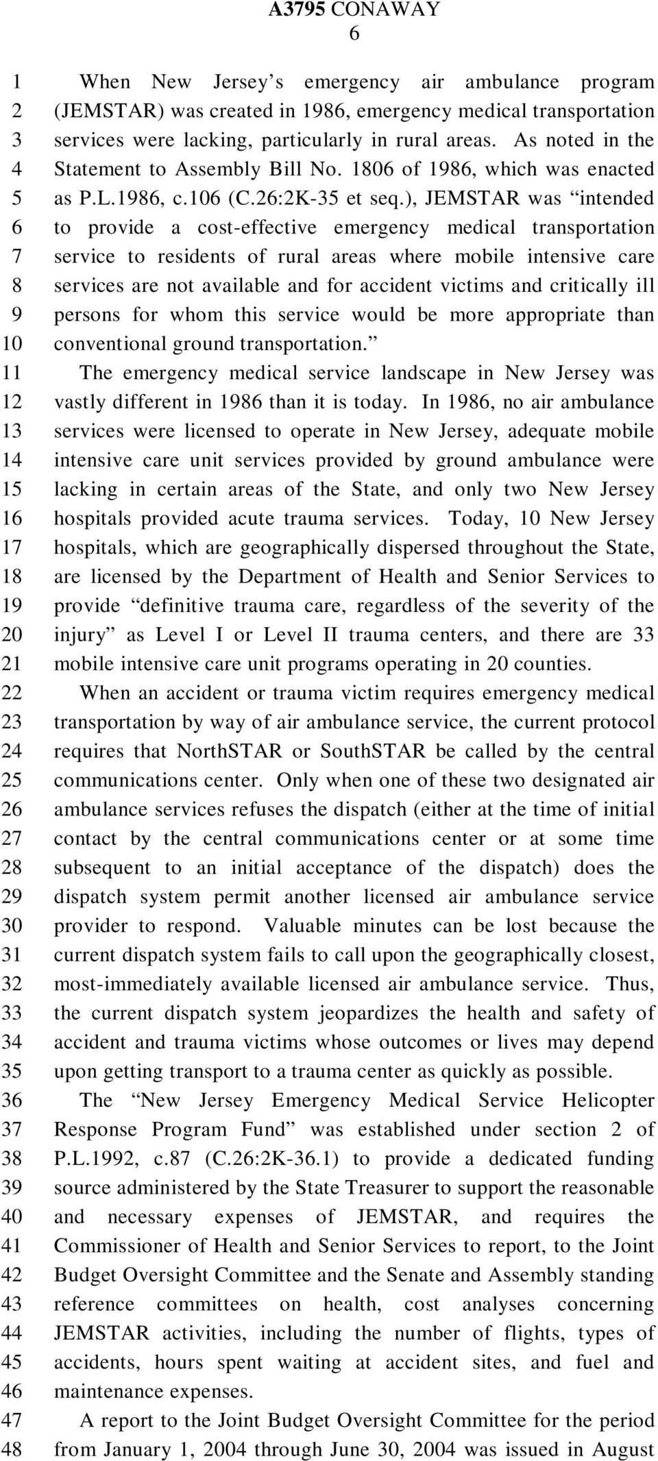 ), JEMSTAR was intended to provide a cost-effective emergency medical transportation service to residents of rural areas where mobile intensive care services are not available and for accident