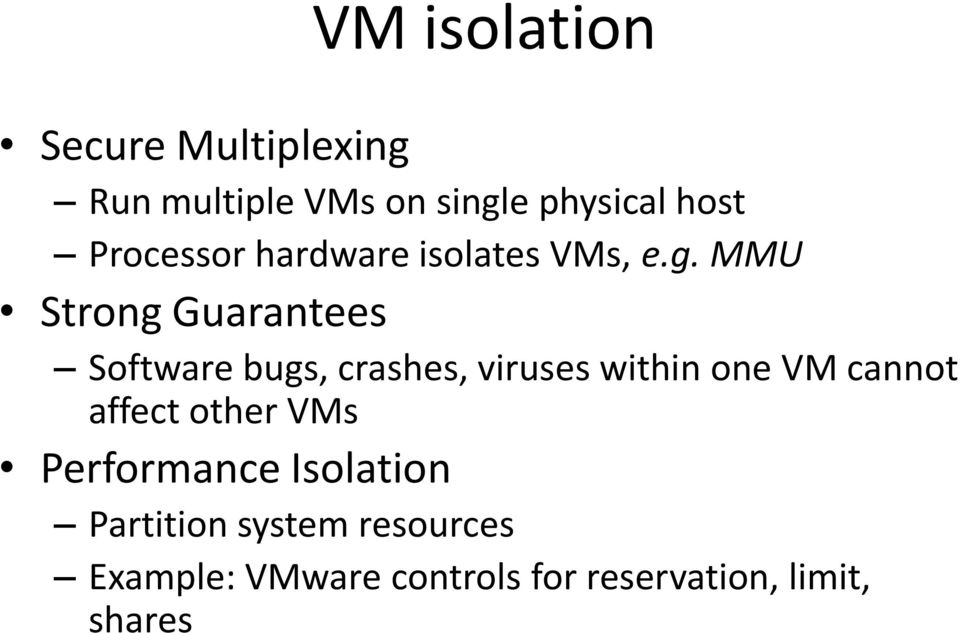 MMU Strong Guarantees Software bugs, crashes, viruses within one VM cannot