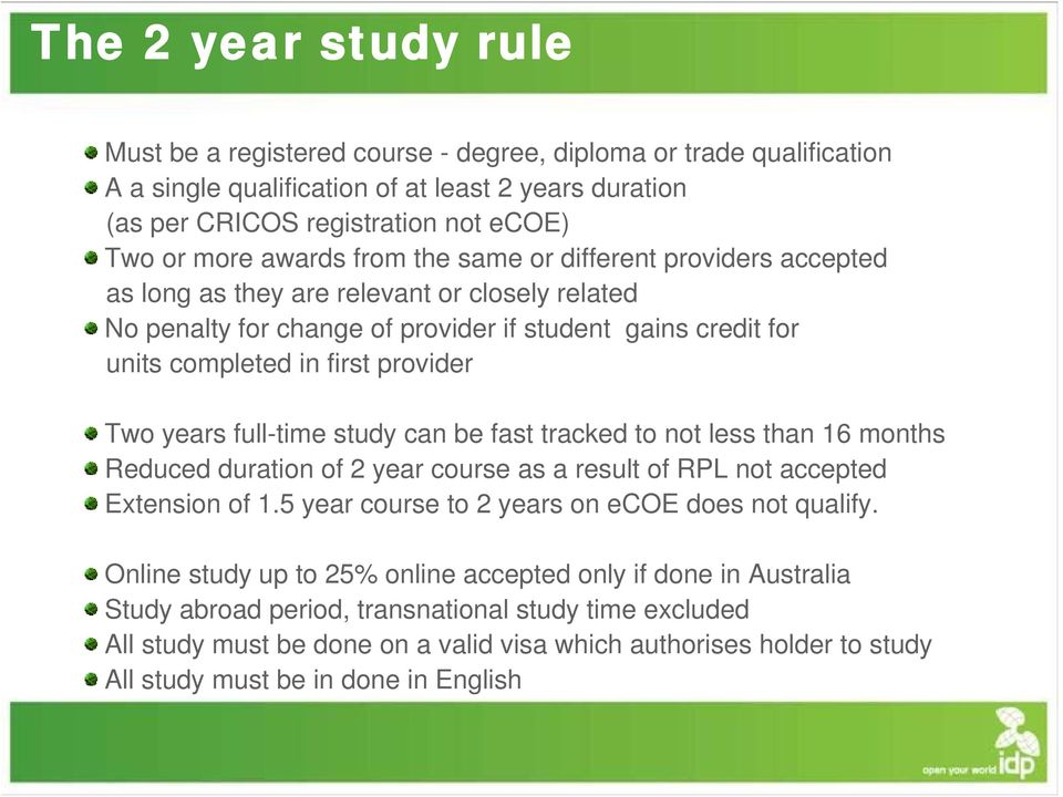 Two years full-time study can be fast tracked to not less than 16 months Reduced duration of 2 year course as a result of RPL not accepted Extension of 1.