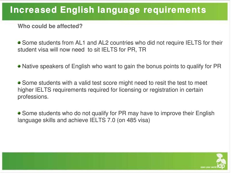 speakers of English who want to gain the bonus points to qualify for PR Some students with a valid test score might need to resit the test