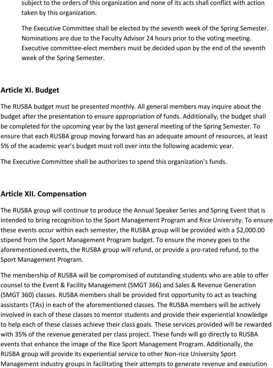 Executive committee elect members must be decided upon by the end of the seventh week of the Spring Semester. Article XI. Budget The RUSBA budget must be presented monthly.