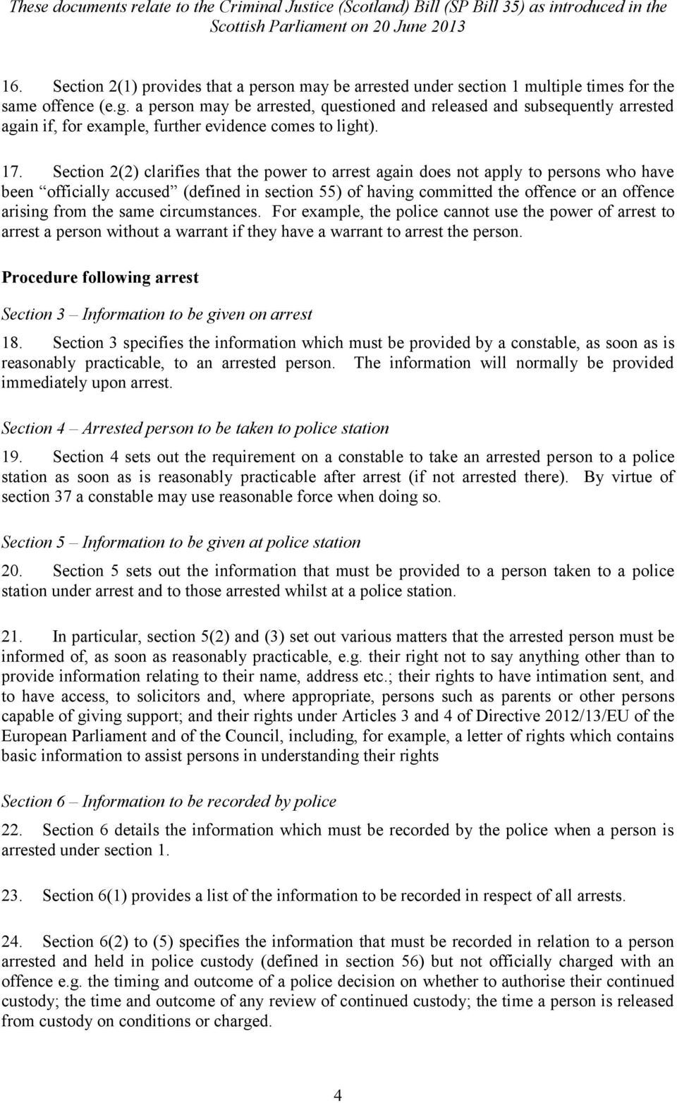 Section 2(2) clarifies that the power to arrest again does not apply to persons who have been officially accused (defined in section 55) of having committed the offence or an offence arising from the