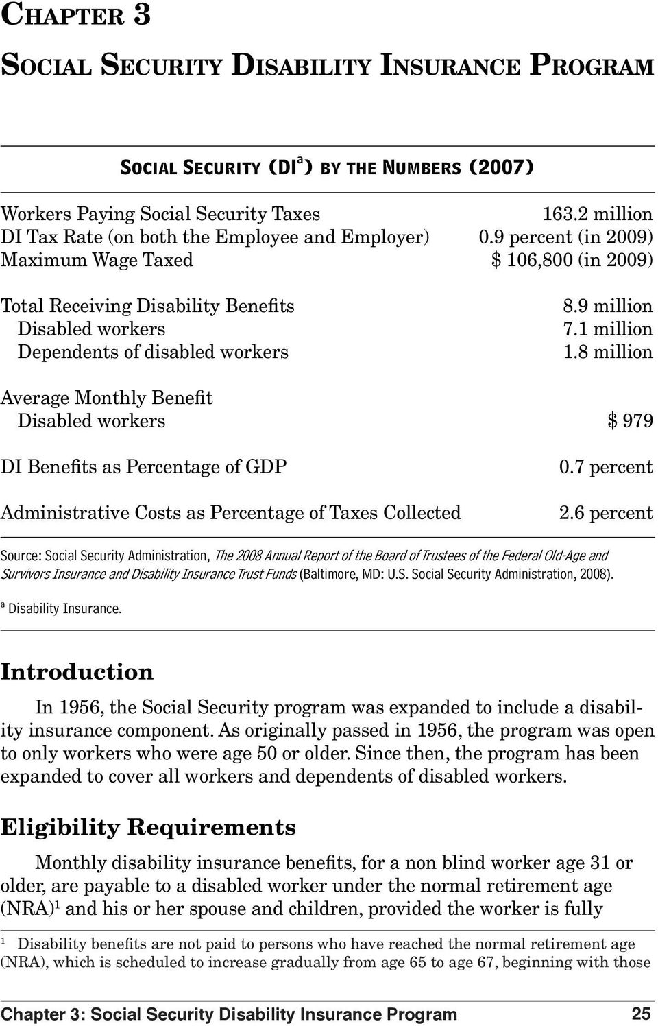 9 percent (in 2009) Maximum Wage Taxed $ 106,800 (in 2009) Total Receiving Disability Benefits Disabled workers Dependents of disabled workers 8.9 million 7.1 million 1.