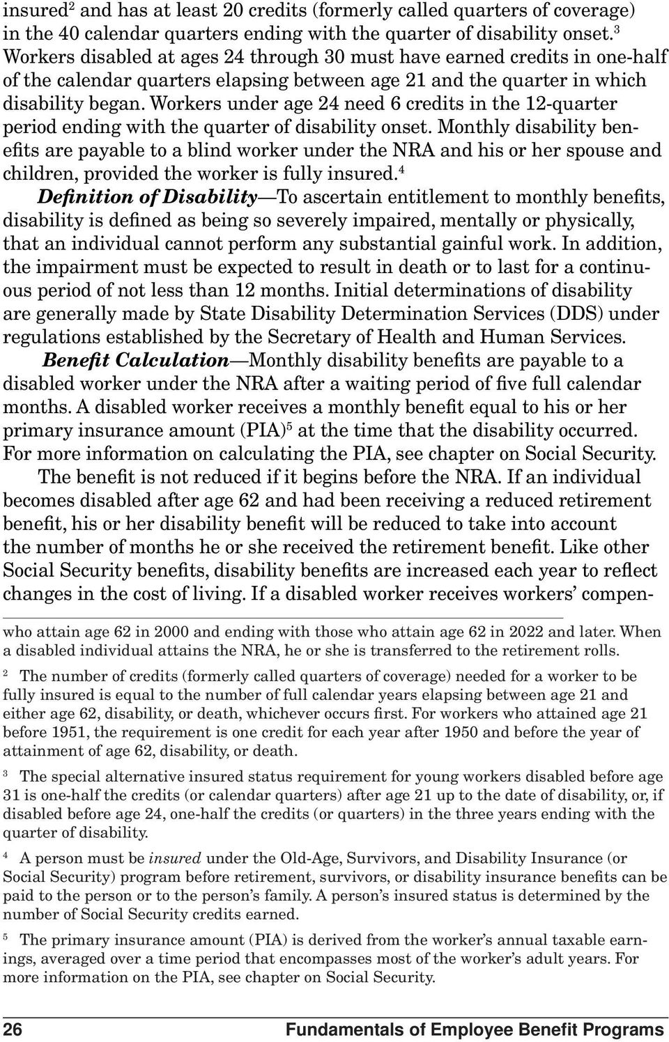 Workers under age 24 need 6 credits in the 12-quarter period ending with the quarter of disability onset.