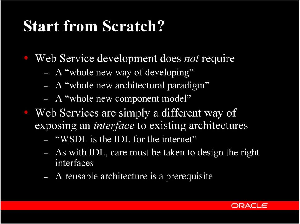 architectural paradigm A whole new component model Web Services are simply a different way of