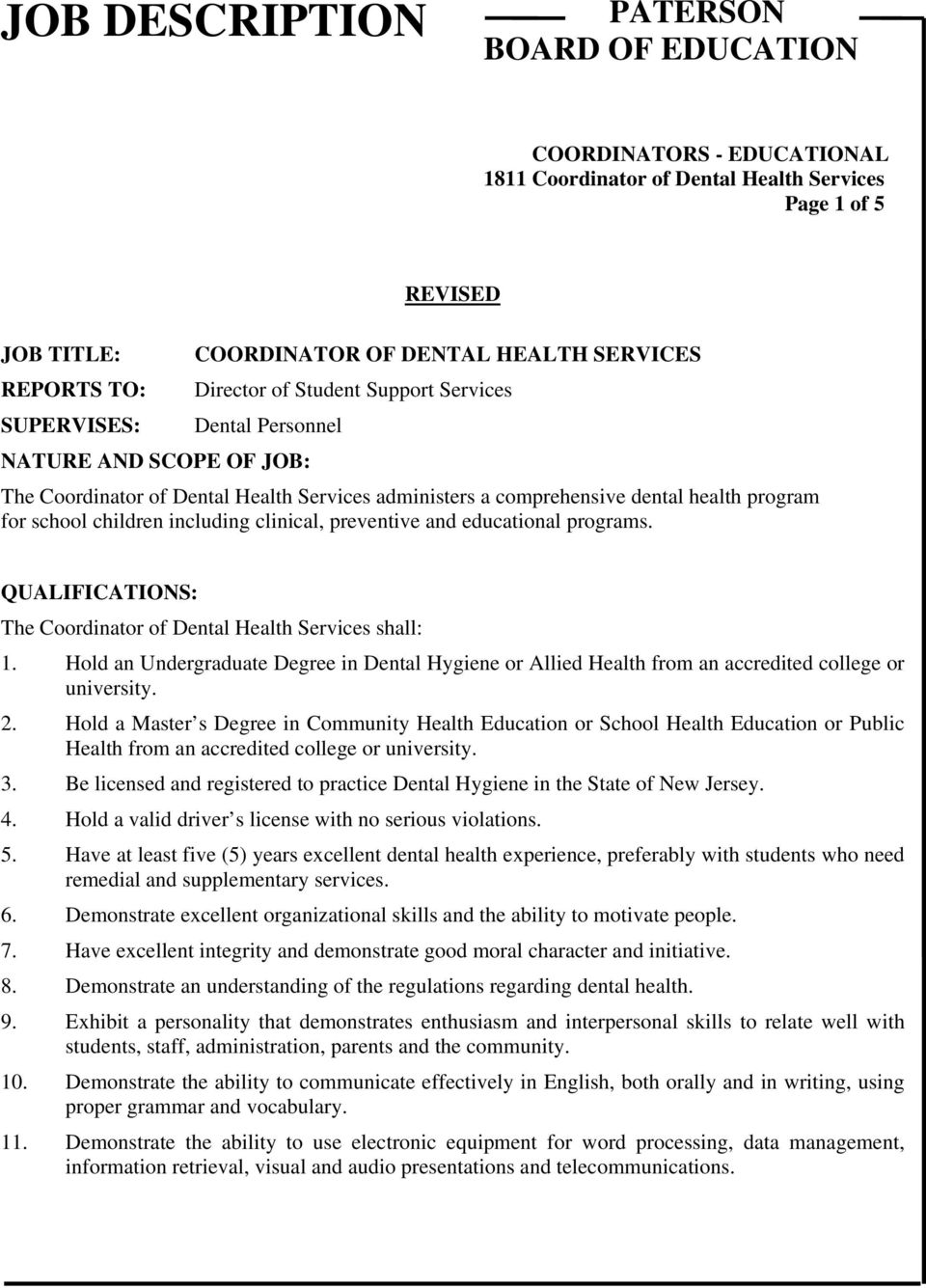 QUALIFICATIONS: The Coordinator of Dental Health Services shall: 1. Hold an Undergraduate Degree in Dental Hygiene or Allied Health from an accredited college or university. 2.